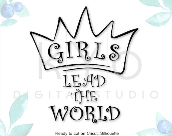 Girls Leads The World Quote SVG DXF PNG Eps cut files for Cricut Explore Silhouette Cameo Brother Scan N Cut