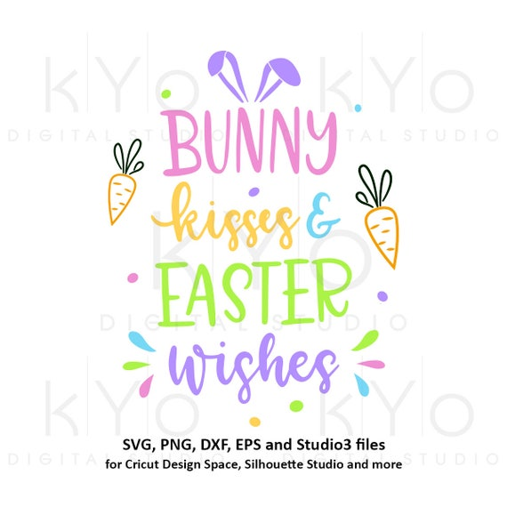 Bunny Kisses and Easter Wishes svg Easter SVG Easter bunny SVG Easter quote svg Easter Rabbit svg files for Cricut Explore Silhouette Cameo