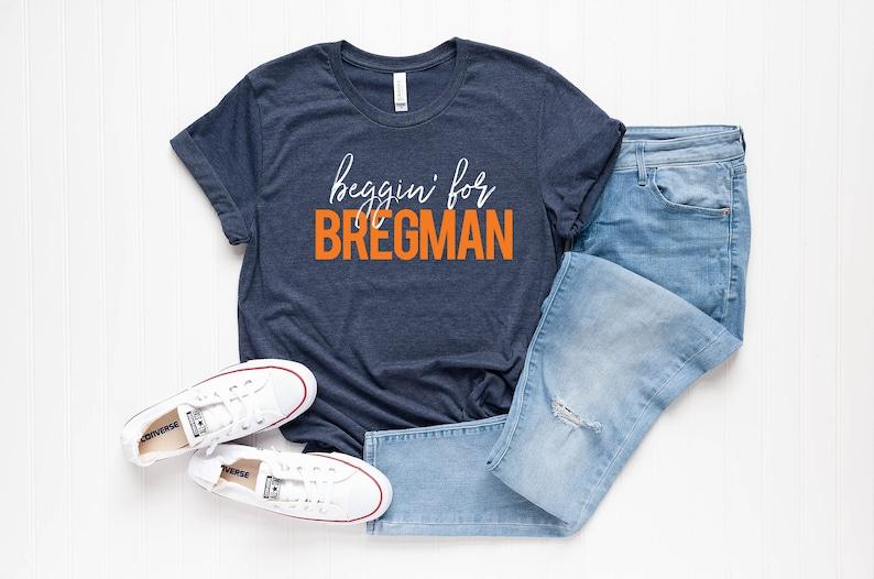 best website 8f639 cf9db Beggin' For Bregman Shirt - Houston Baseball T-Shirt - Baseball Shirt - MLB  - Houston - Bregman Fan - Baseball Tee - Houston Baseball Tee