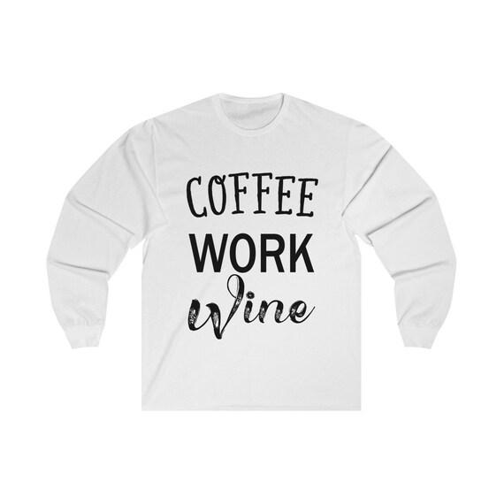 74260cf2 Coffee Work Wine Unisex Long Sleeve Tee   Etsy