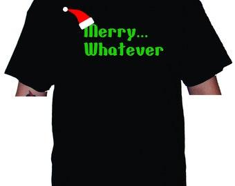 0e364e77a3 Merry Whatever Men or Women's t-shirt or Racerback Tank Top
