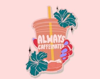 Always Caffeinated Sticker