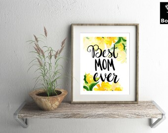 Best mom ever, Quote, watercolor flowers, lettering, wall art,  hand painted, home decor print, Mother's Day