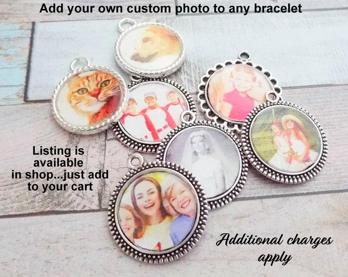 Add On a Custom Photo to Any Bracelet, Custom Photo for Charm Bracelet, Girls Birthday Gift, Custom Jewelry, Personalized Gifts for Girls