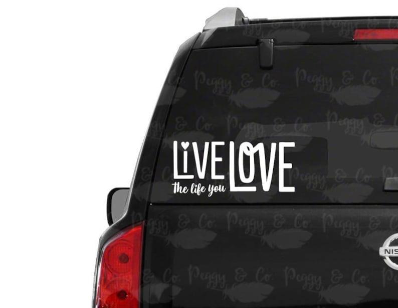 Live the life you love decal \u2022 fast shipping \u2022 4 5 6 7 8 9 10 \u2022 Live the live you love sticker \u2022 love life car decal \u2022 inspirational decal