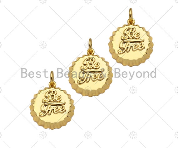 18K Dainty Gold Be Free Words On Round Bottle Cap Shape Pendant/Charm,Daint Medallion Charm, Necklace Bracelet Charm,17x15mm, Sku#F1361