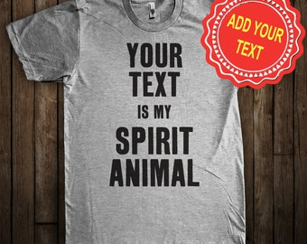 Custom Spirit Animal Shirt. Add your text! Funny!