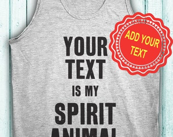 Custom Spirit Animal Shirt Tank Top. Add your text! Funny!