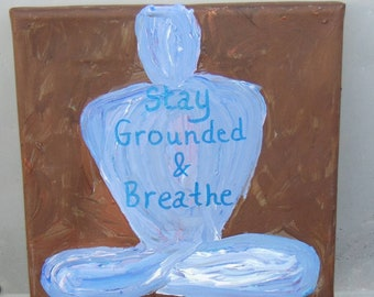 Stay Grounded & Breathe Meditation Art
