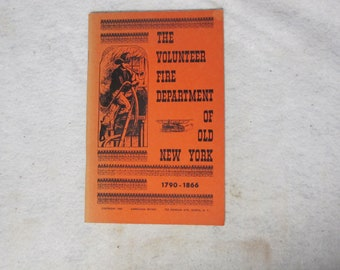 The Volunteer Fire Department of Old New York 1790 - 1866 ILLUSTRATIONS History Pub: 1962