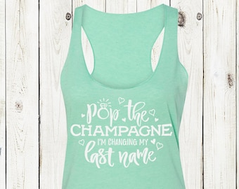 Pop The Champagne I'm Changing My Last Name / Her Last Name Racerback Tank Top |  Bachelorette Party Group Funny, Fun | Mint Purple Navy