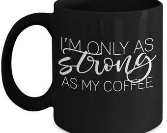 Custom Strong as My Coffee Ceramic Coffee Mug