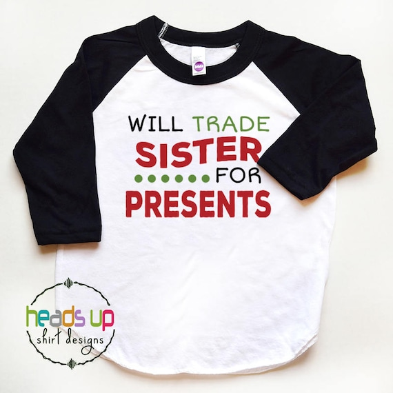 Toddler Boy Christmas Shirt Will Trade Sister For Presents Etsy