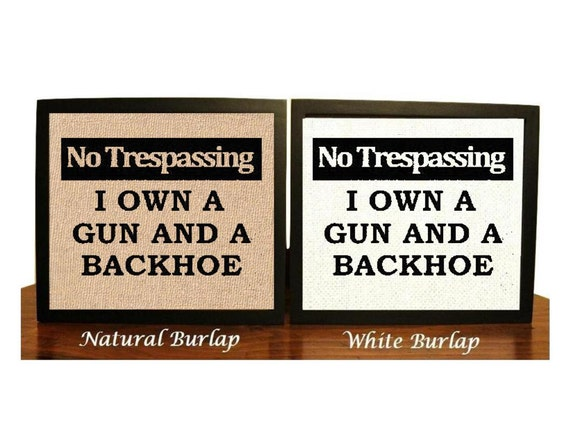 image about Printable No Trespassing Sign titled No Tresping I personal a Gun and Backhoe, Amusing Burlap Print, Dwelling Decor Signal, No Tresping, Stability Caution Indicator