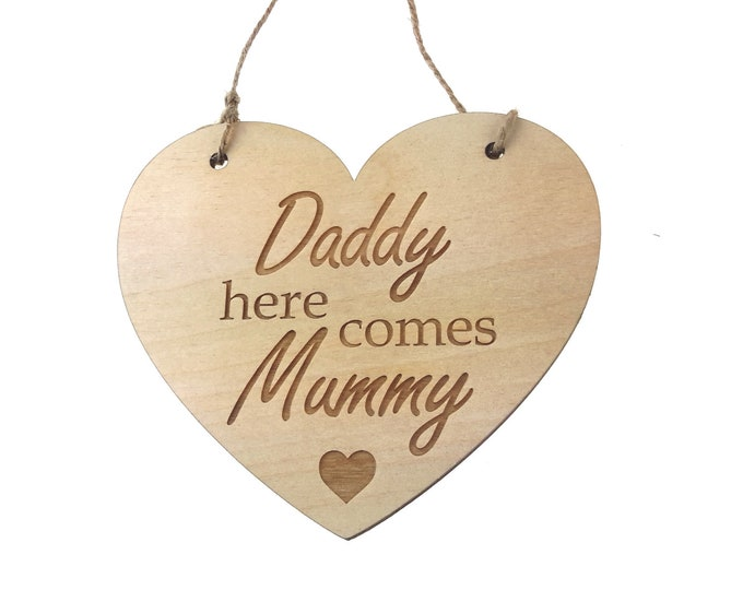 Wedding 'Daddy Here Comes Mummy' Wood Heart, Sign, Plaque for Flower Girl