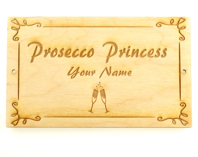 Personalised engraved 'Prosecco Princess' Wooden Sign, Plaque - Novelty Gift, Birthday Present, Christmas