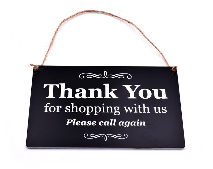 Thank You For SHOPPING With Us, Please Call Again - Engraved sign available in wood or Black and White Acrylic, ideal sign for shops