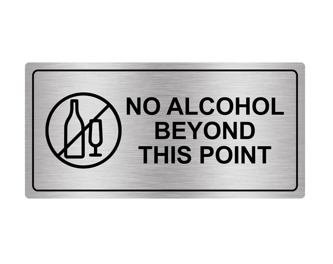No Alcohol Beyond This Point - Plastic Acrylic Sign with Adhesive, Indoor / Outdoor, Waterproof (Silver / Gold / Black / Red / Yellow)