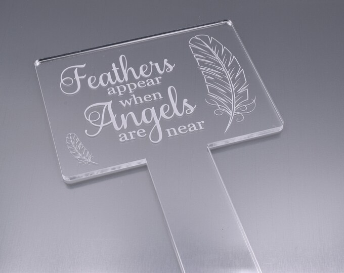 Feathers Appear When Angels Are Near - Clear Acrylic Engarved Memorial, Garden Stake or Grave Decoration - In Remembrance of a loved one