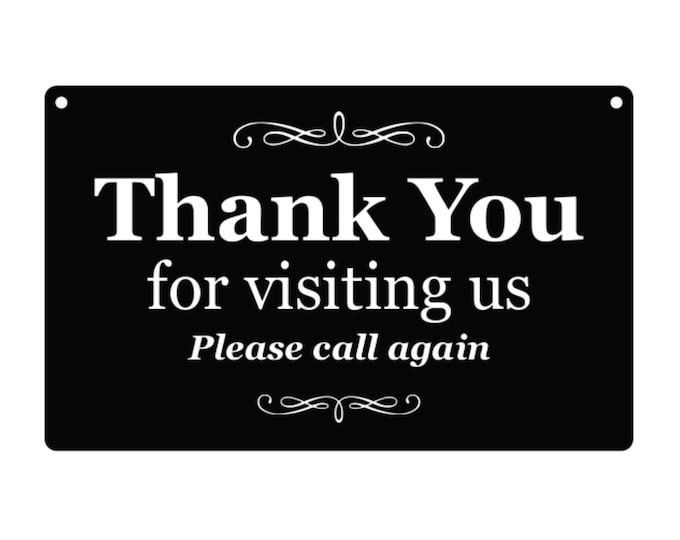 Thank You For VISITING Us, Please Call Again - Engraved sign available in wood or Black and White Acrylic, ideal for shops and cafes etc