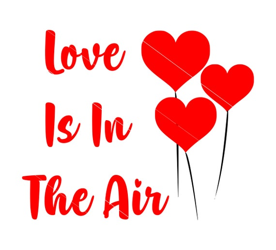 Valentines svg Love is in the Air SVG File Valentine/'s Day Svg File Cricut-Silhouette Love is in the Air Clipart Wedding Love Cut File