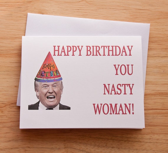 Donald Trump Happy Birthday Card Nasty Woman For Her