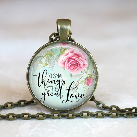 Mother Teresa Quote Pendant - Catholic Jewelry, Mother Teresa Necklace with 18 or 24 inch chain -  Do small things with great love, roses