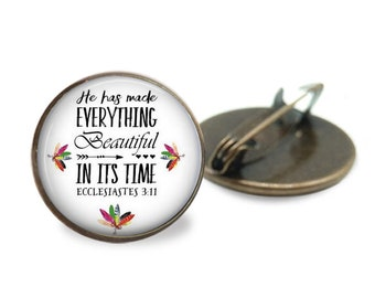 Bible Verse Brooch Pin in bronze - One inch pin - He has made EVERYTHING Beautiful IN ITs TIME  Ecc 3:11