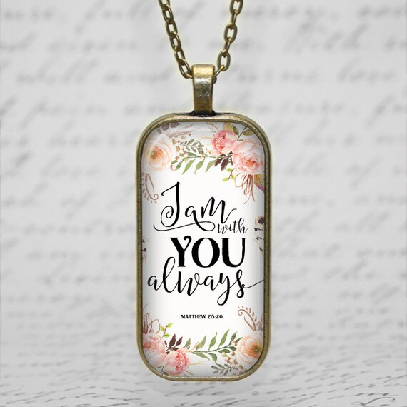 Women's Scripture Pendant  with 18 or 24 inch  I Am with YOU always   Matthew 28:20