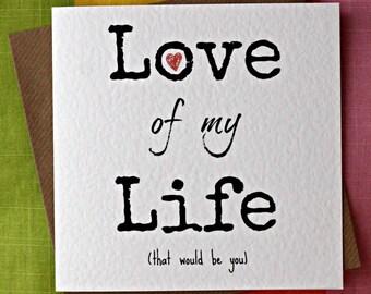 Love Of My Life - Love Card, Valentine card, Anniversary Card, Wedding Card, Romantic Card, Birthday Card, Partner, Wife.