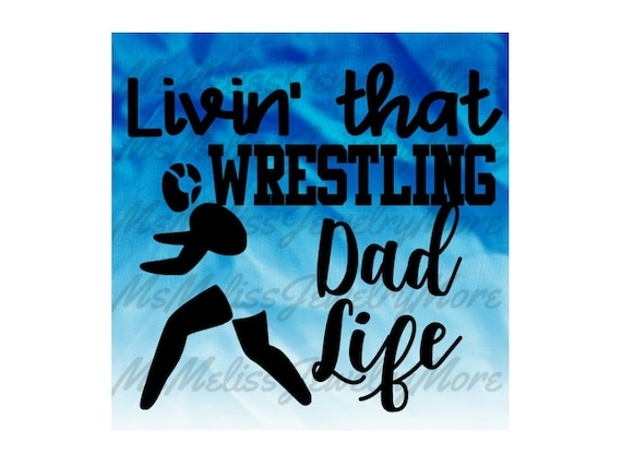 Livin That Wrestling Dad Life Living That Wrestling Dad Etsy