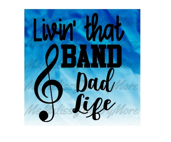 Livin That Band Dad Life Living That Band Dad Life Svg Etsy