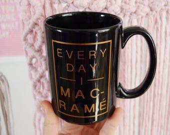 SALE - Everyday I Macramé | 15 Oz. Black Ceramic Mug | Coffee Lover | Caffeine | Gift | Macramé Artist | Maker Mug | Knot |