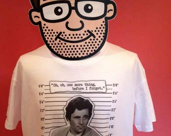 1953eb71e10 Columbo tv detectives T-Shirt - White Shirt (Peter Falk   One More Thing  Before I Forget)