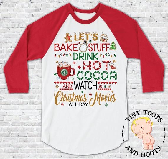 Nous allons faire cuire trucs boisson chocolat chaud et regarder Noël des films de Noël regarder tous les jours vacances Fun Raglan chemise, chemise de Noël, adulte unisexe chemise à manches d1379f
