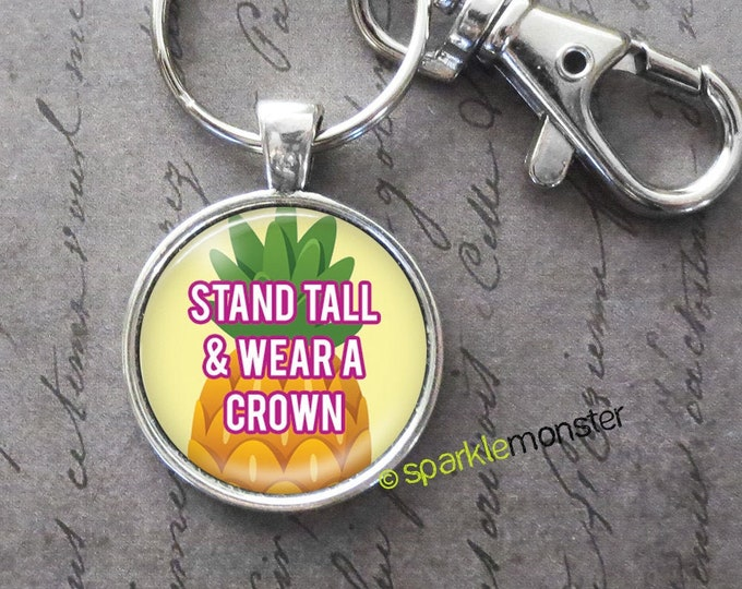 Stand Tall Wear a Crown keychain, 25mm glass tile image, silver, large swivel lobster claw, pineapple, queen, cute