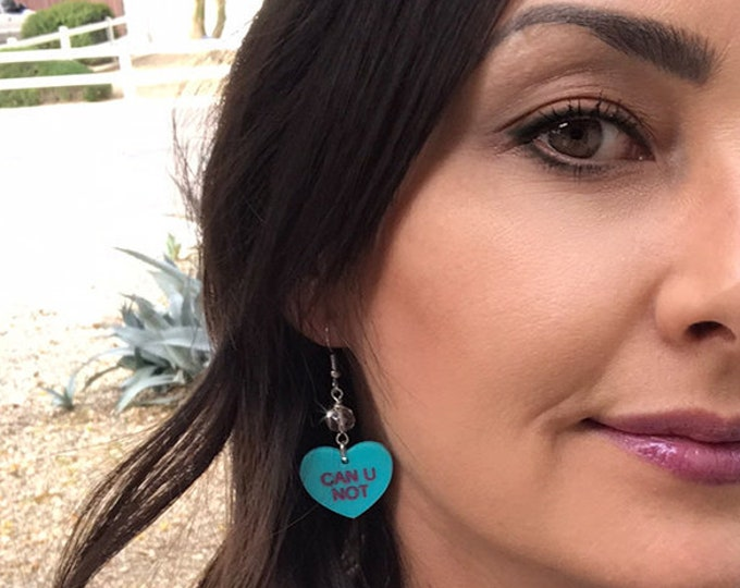 CAN U NOT - conversation heart dangle earrings with crystal, turquoise, black, hand painted, laser cut acrylic, Valentines Day, candy, funny