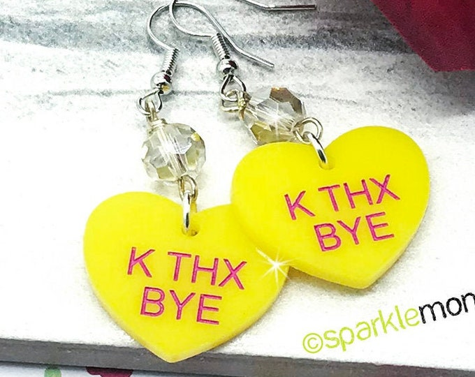 K THX BYE - conversation heart dangle earrings with crystals, yellow, black, hand painted, laser cut acrylic, Valentines Day, candy, funny