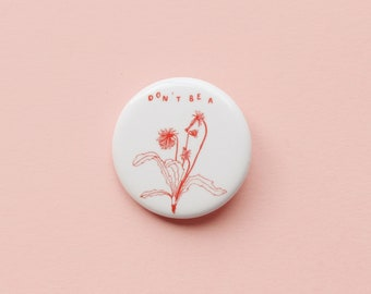 Don't Be a Dehydrated Dandelion Pin