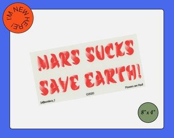 Mars Sucks Save Earth! Bumper Sticker