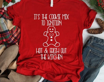3dbffc40 Christmas Shirt, Mix to Ignition, Cookie, Gingerbread Man, Hot and Fresh  out the Kitchen, Funny Christmas Tee,