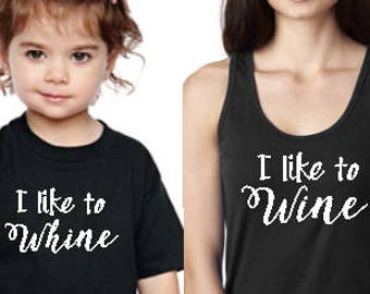 "Mommy & Me Collection.   ""I Like To Wine/ Whine"" Combo Set, Adult Racerback Tank Top and Kid's Shirt.   Funny, Drinking, Toddlers, Mommin'"