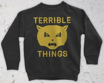 Terrible Things Sweatshirt