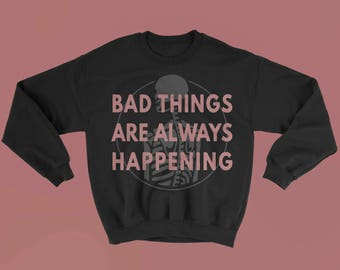 Bad Things Sweatshirt