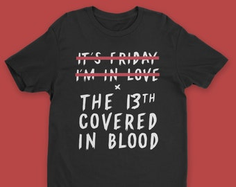 It's Friday the 13th I'm Covered in Blood T-Shirt