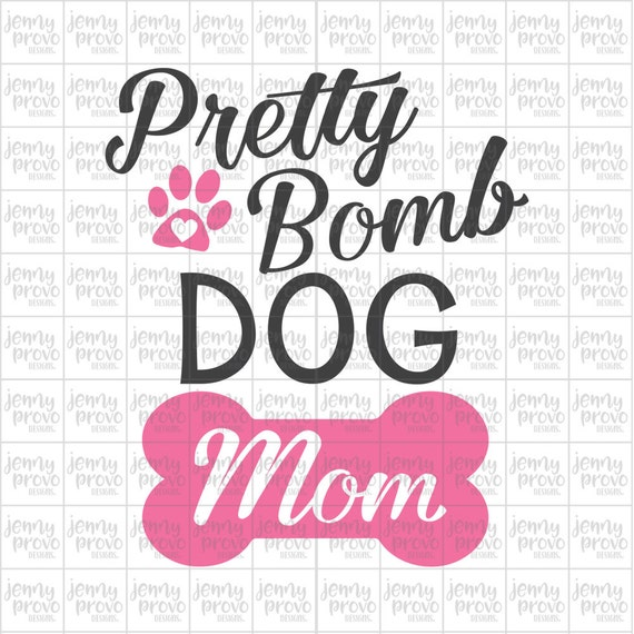 Pretty Bomb Dog Mom Cutting File In Svg Eps Png And Jpeg Etsy