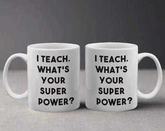 I Teach Funny Quote for Teachers Super Power in Black and White Mug M282