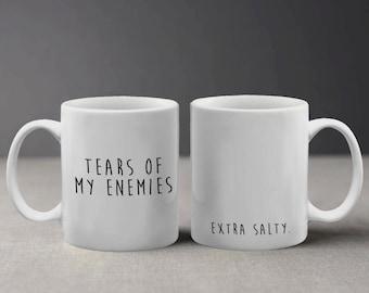 Tears of My Enemies Mug, Salty Mug, Tears of My Enemies Extra Salty, 300 ml Mug, M569