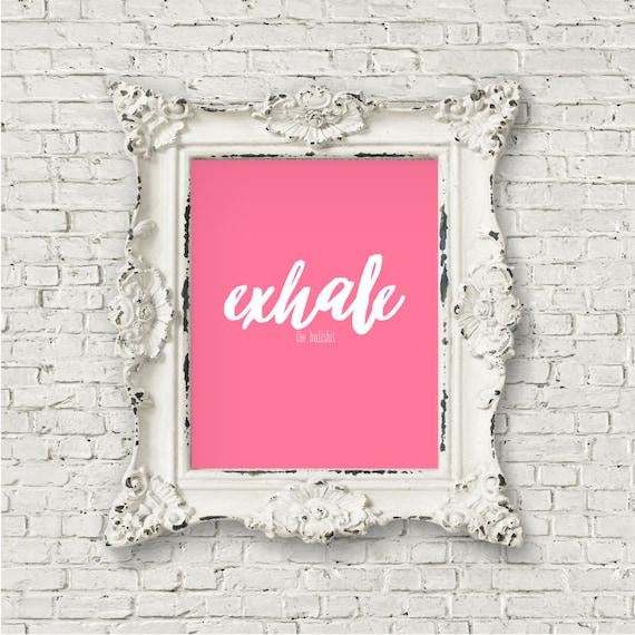 Exhale the Bullshit 8x10 Print, Funny Quote Print, Positive Quotes,  Motivational Sayings, Inspirational Typography, Wall Art, Dorm Decor