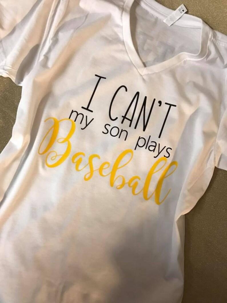 I can't My son Plays Baseball - Baseball Shirt - T- shirt Available - I  love baseball - Baseball MOM - Baseball Sister - V-neck